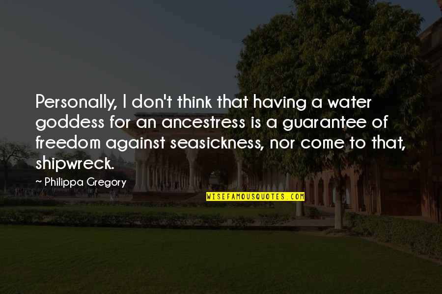 A Goddess Quotes By Philippa Gregory: Personally, I don't think that having a water