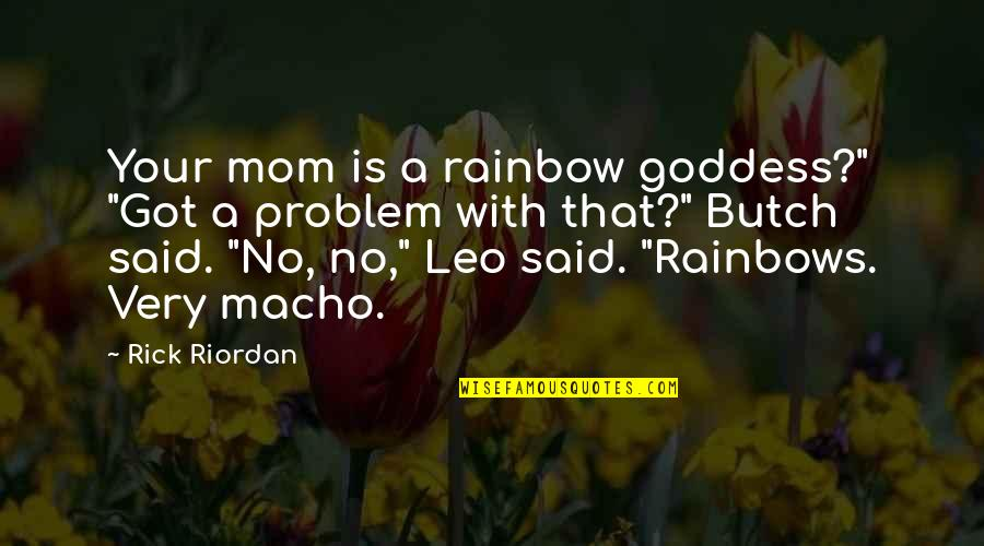 "A Goddess Quotes By Rick Riordan: Your mom is a rainbow goddess?"" ""Got a"