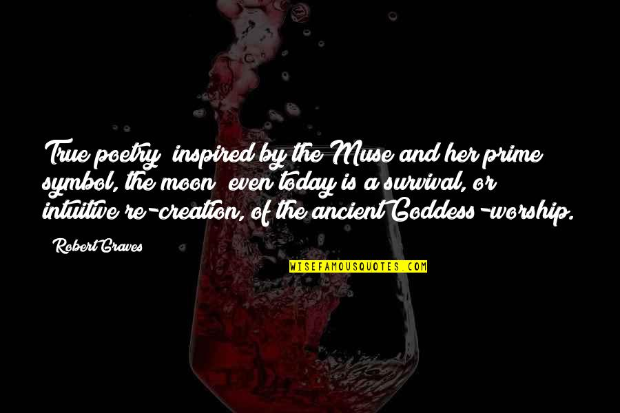 A Goddess Quotes By Robert Graves: True poetry (inspired by the Muse and her