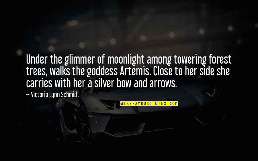 A Goddess Quotes By Victoria Lynn Schmidt: Under the glimmer of moonlight among towering forest