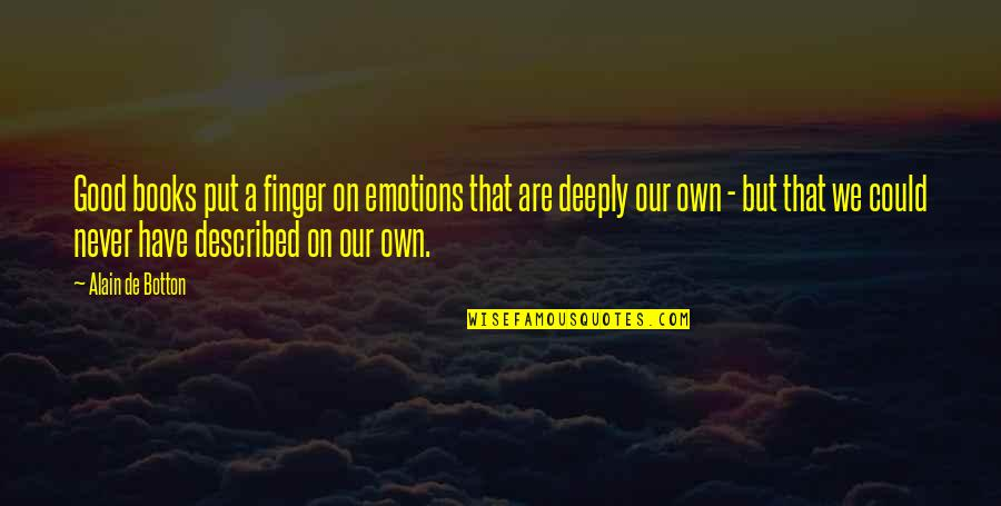A Good Book Quotes By Alain De Botton: Good books put a finger on emotions that