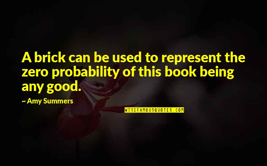 A Good Book Quotes By Amy Summers: A brick can be used to represent the
