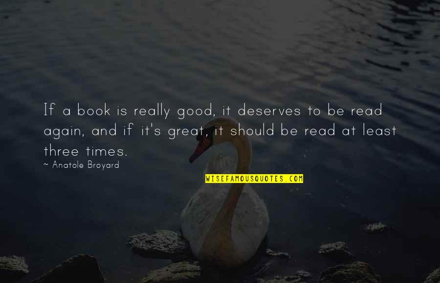 A Good Book Quotes By Anatole Broyard: If a book is really good, it deserves