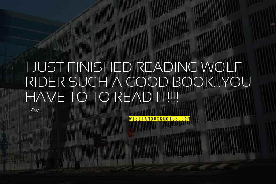 A Good Book Quotes By Avi: I JUST FINISHED READING WOLF RIDER SUCH A