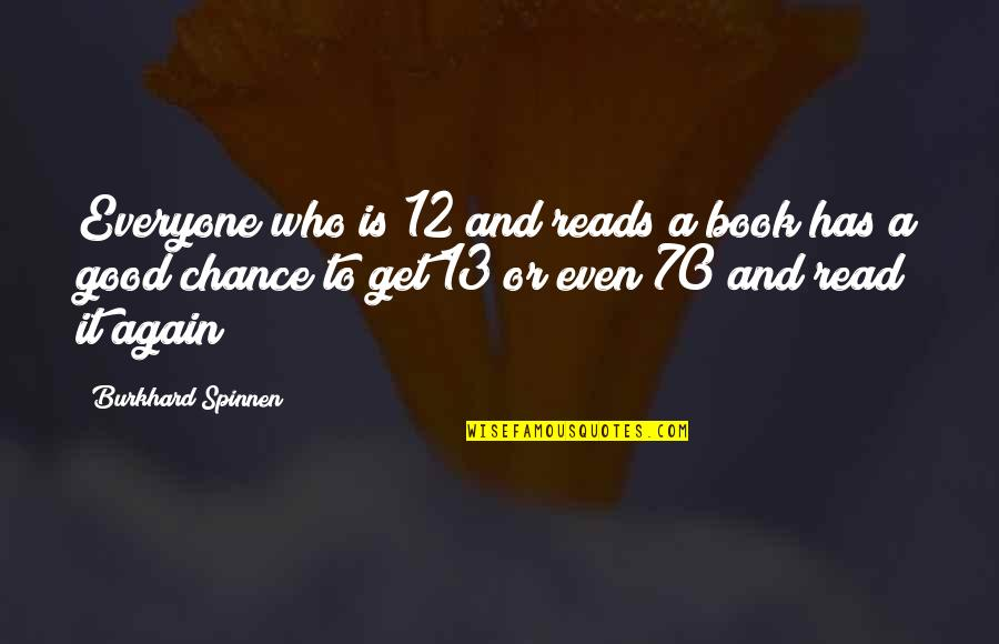 A Good Book Quotes By Burkhard Spinnen: Everyone who is 12 and reads a book