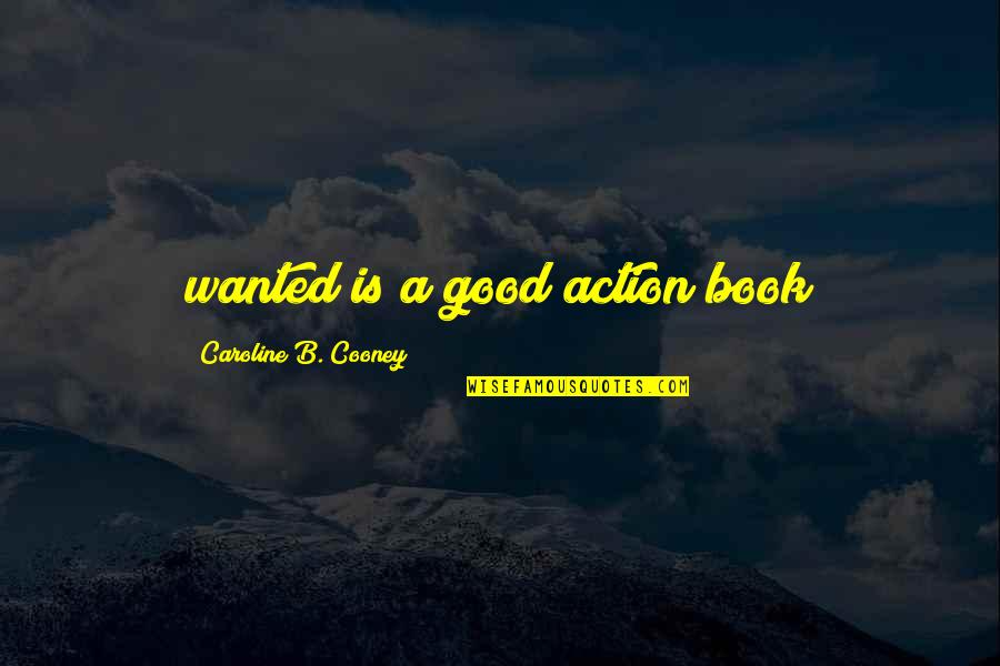 A Good Book Quotes By Caroline B. Cooney: wanted is a good action book