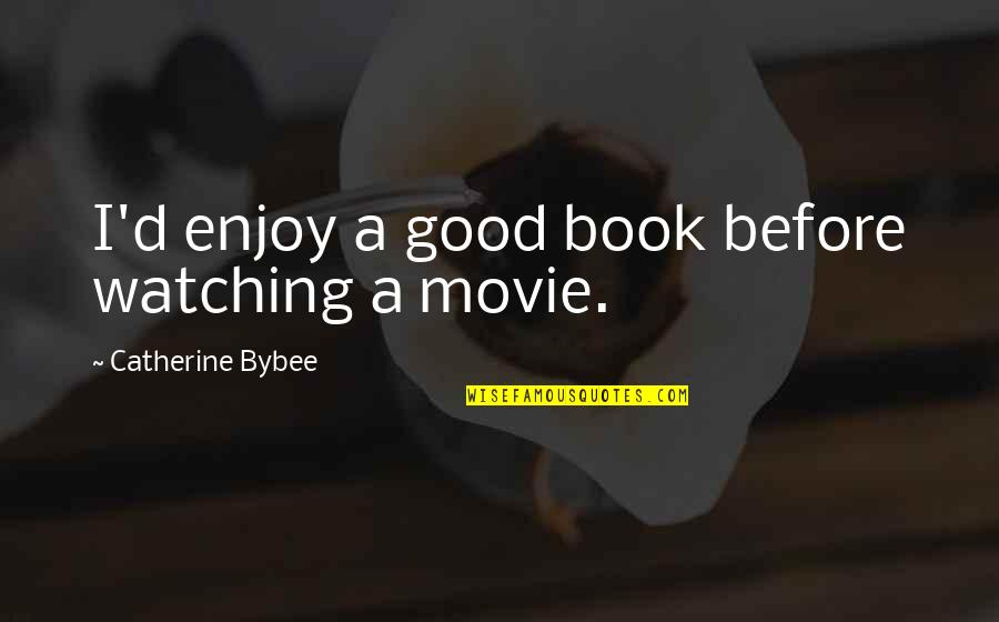 A Good Book Quotes By Catherine Bybee: I'd enjoy a good book before watching a