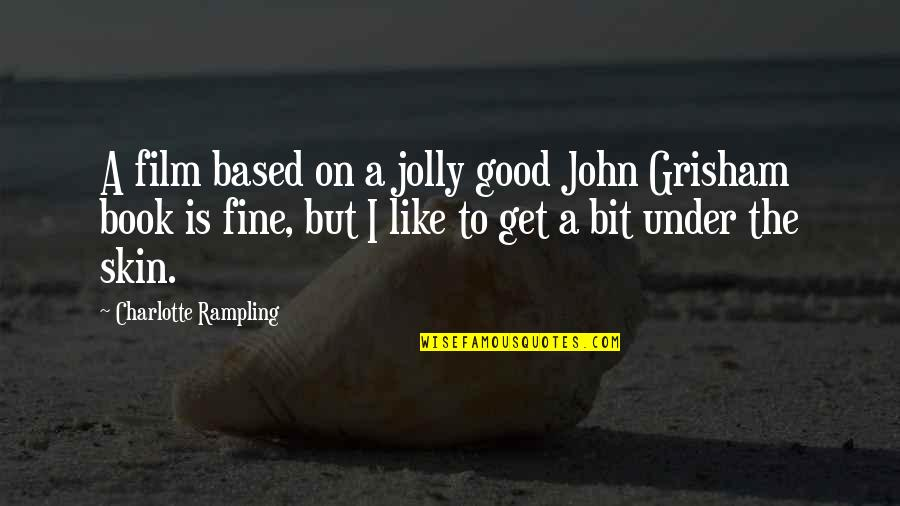 A Good Book Quotes By Charlotte Rampling: A film based on a jolly good John