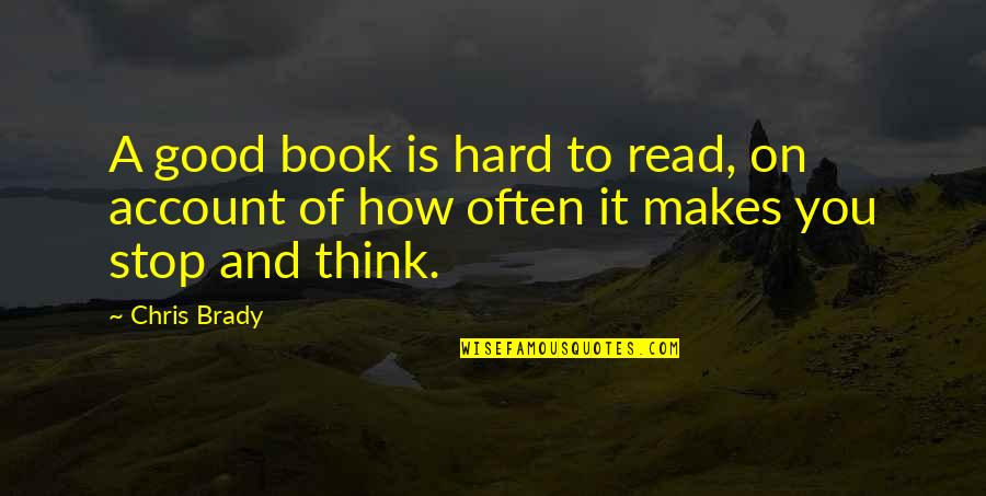 A Good Book Quotes By Chris Brady: A good book is hard to read, on