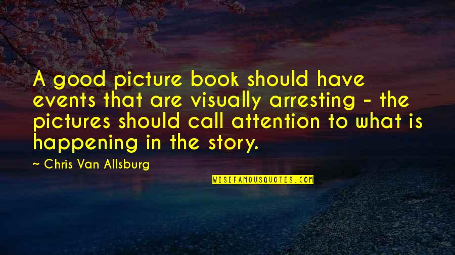 A Good Book Quotes By Chris Van Allsburg: A good picture book should have events that