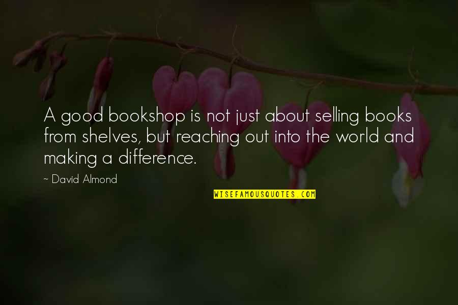 A Good Book Quotes By David Almond: A good bookshop is not just about selling