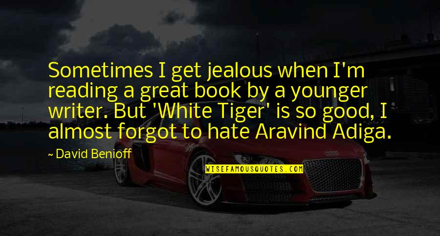 A Good Book Quotes By David Benioff: Sometimes I get jealous when I'm reading a