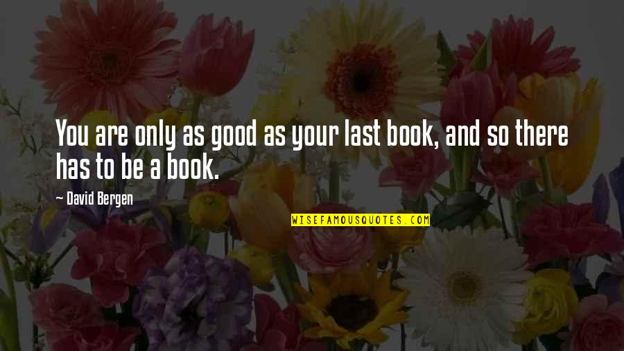 A Good Book Quotes By David Bergen: You are only as good as your last