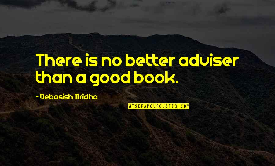 A Good Book Quotes By Debasish Mridha: There is no better adviser than a good