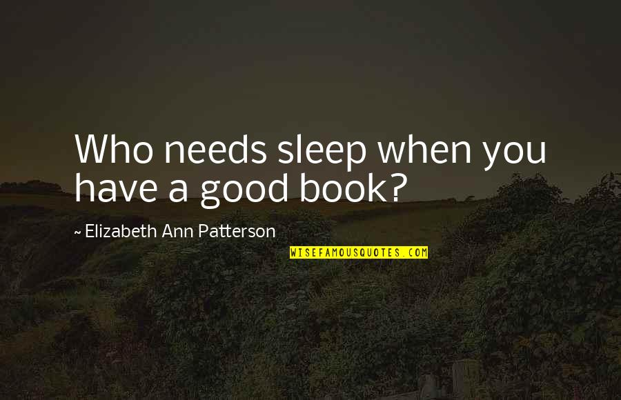 A Good Book Quotes By Elizabeth Ann Patterson: Who needs sleep when you have a good