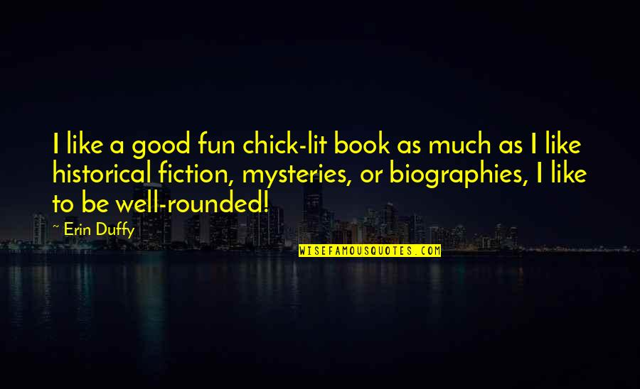 A Good Book Quotes By Erin Duffy: I like a good fun chick-lit book as