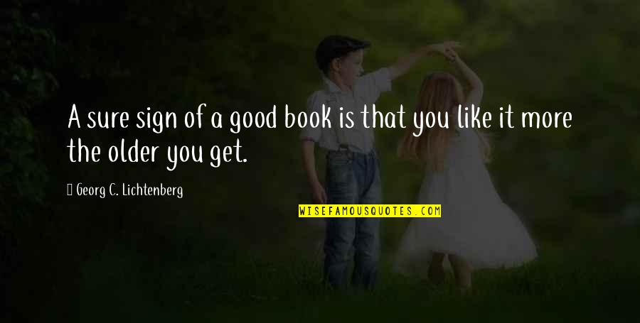 A Good Book Quotes By Georg C. Lichtenberg: A sure sign of a good book is