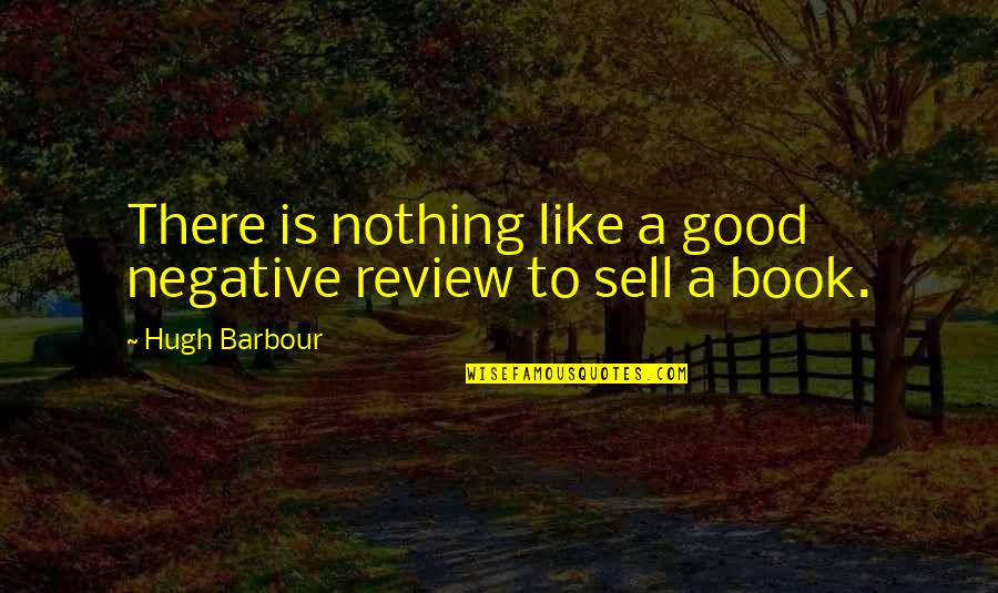 A Good Book Quotes By Hugh Barbour: There is nothing like a good negative review