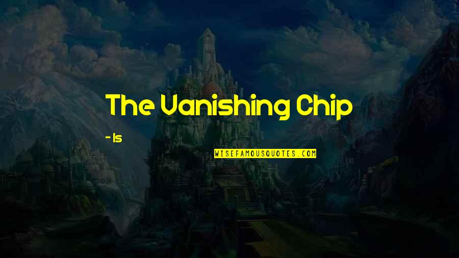 A Good Book Quotes By Is: The Vanishing Chip
