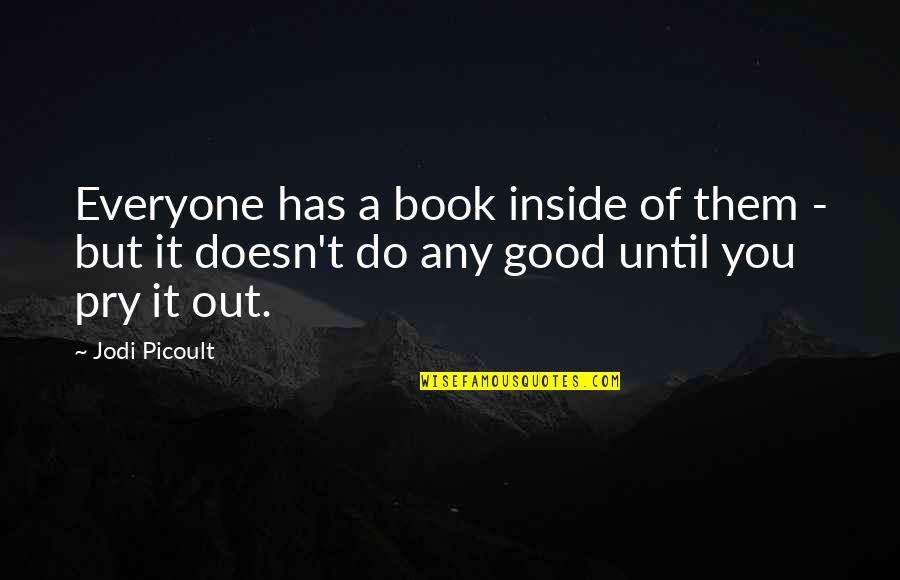 A Good Book Quotes By Jodi Picoult: Everyone has a book inside of them -