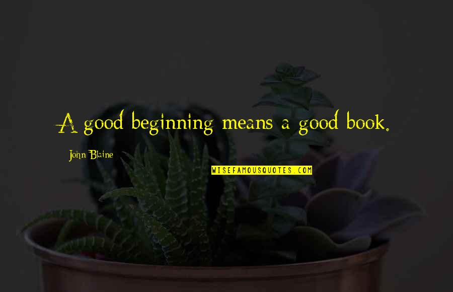 A Good Book Quotes By John Blaine: A good beginning means a good book.