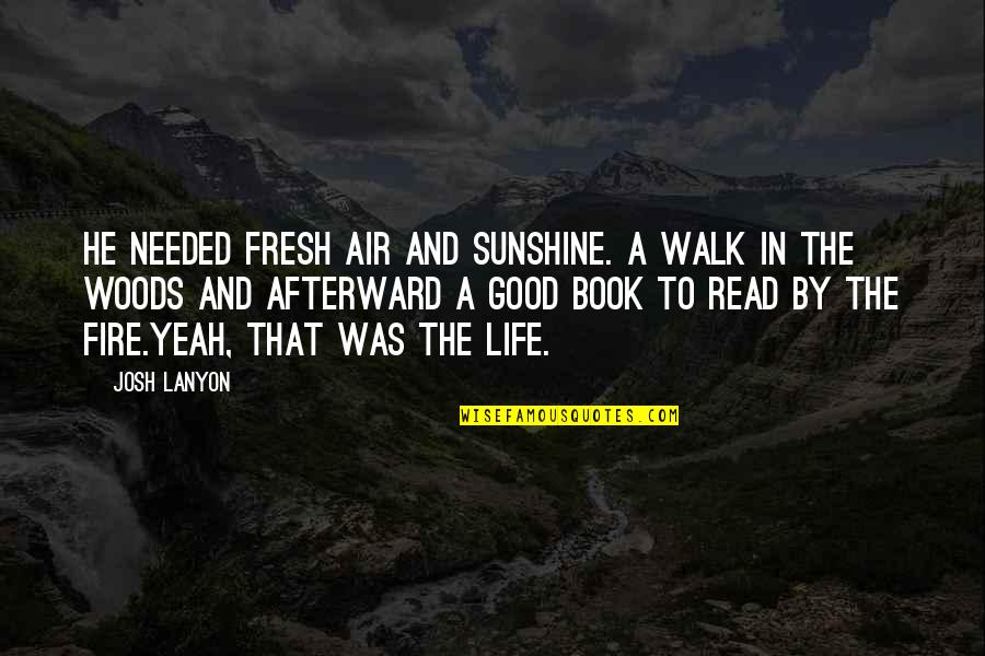 A Good Book Quotes By Josh Lanyon: He needed fresh air and sunshine. A walk