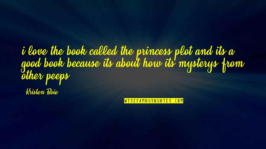 A Good Book Quotes By Kristen Boie: i love the book called the princess plot