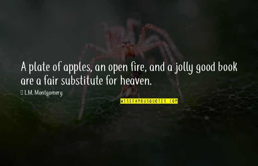 A Good Book Quotes By L.M. Montgomery: A plate of apples, an open fire, and