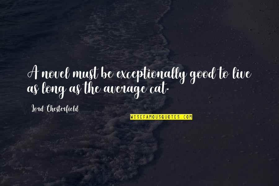 A Good Book Quotes By Lord Chesterfield: A novel must be exceptionally good to live