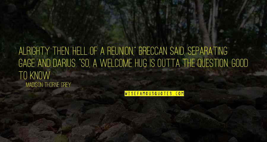"""A Good Book Quotes By Madison Thorne Grey: Alrighty then. Hell of a reunion,"""" Breccan said,"""
