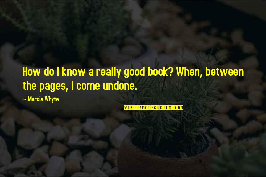 A Good Book Quotes By Marcia Whyte: How do I know a really good book?