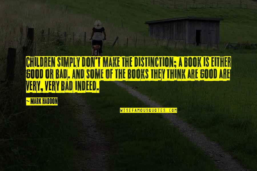 A Good Book Quotes By Mark Haddon: Children simply don't make the distinction; a book