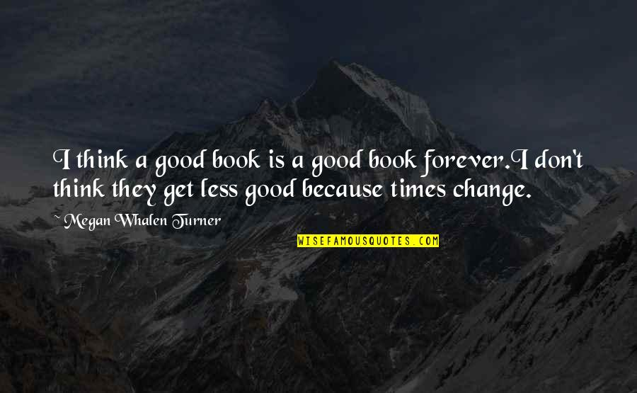 A Good Book Quotes By Megan Whalen Turner: I think a good book is a good