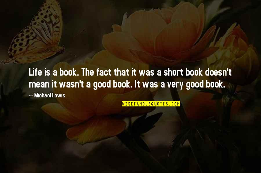 A Good Book Quotes By Michael Lewis: Life is a book. The fact that it