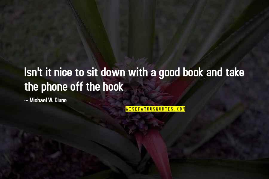 A Good Book Quotes By Michael W. Clune: Isn't it nice to sit down with a