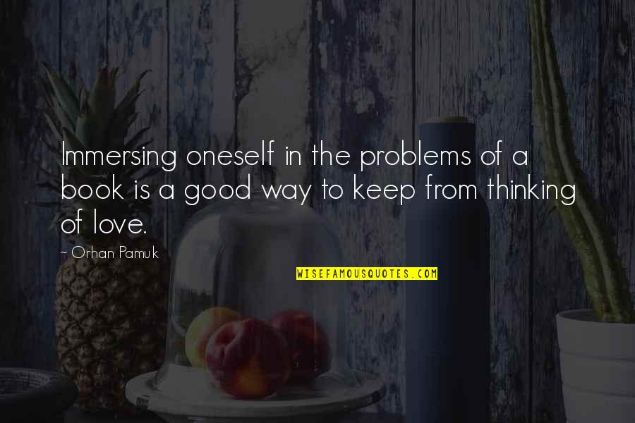 A Good Book Quotes By Orhan Pamuk: Immersing oneself in the problems of a book