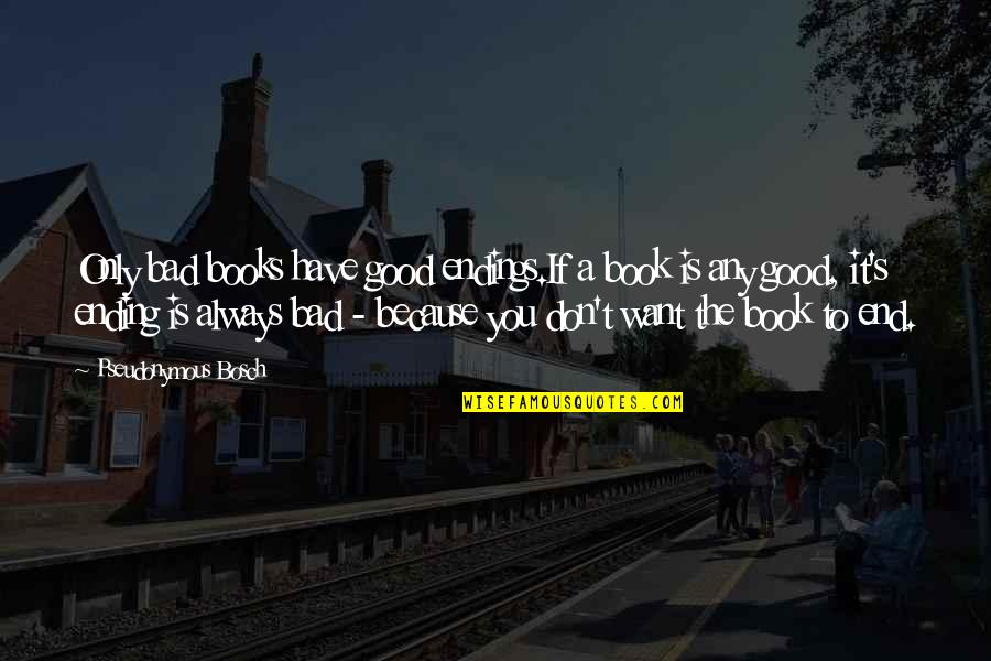 A Good Book Quotes By Pseudonymous Bosch: Only bad books have good endings.If a book