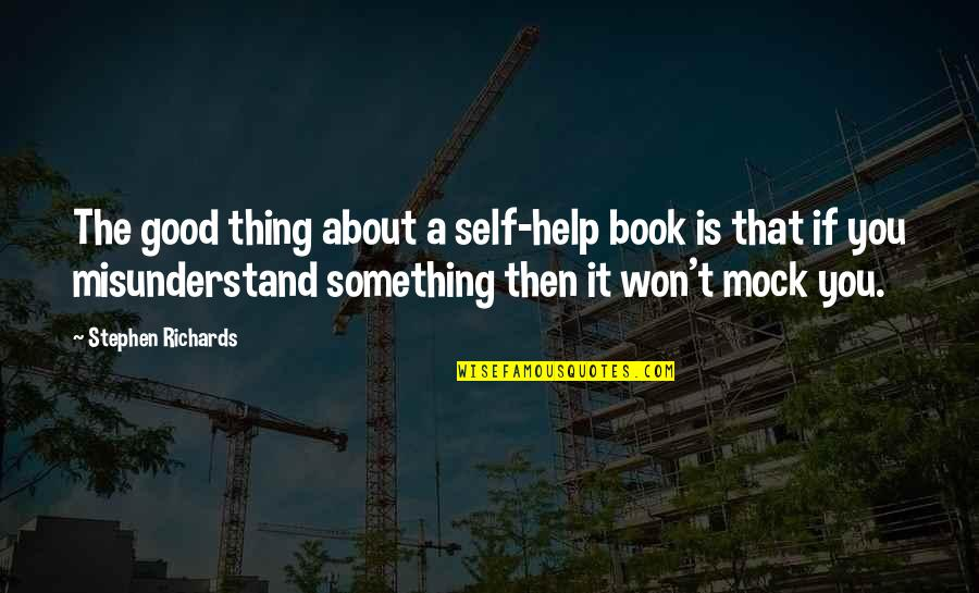 A Good Book Quotes By Stephen Richards: The good thing about a self-help book is
