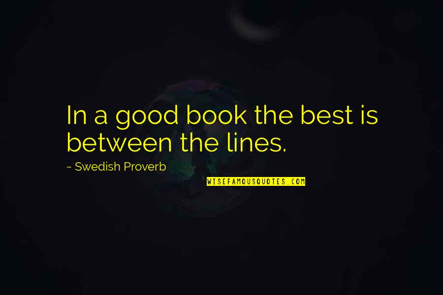 A Good Book Quotes By Swedish Proverb: In a good book the best is between