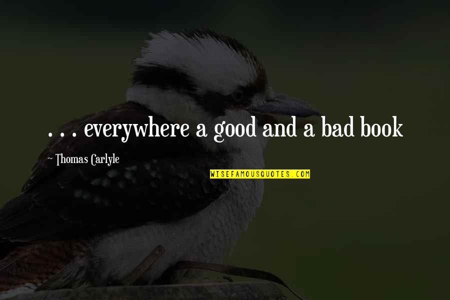 A Good Book Quotes By Thomas Carlyle: . . . everywhere a good and a