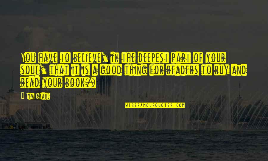 A Good Book Quotes By Tim Grahl: You have to believe, in the deepest part