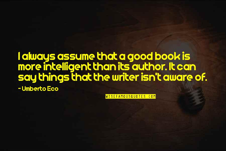 A Good Book Quotes By Umberto Eco: I always assume that a good book is