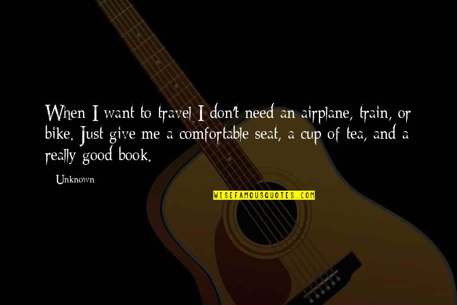 A Good Book Quotes By Unknown: When I want to travel I don't need