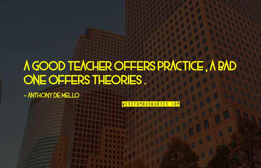 A Good Teacher Quotes By Anthony De Mello: A good teacher offers practice , a bad