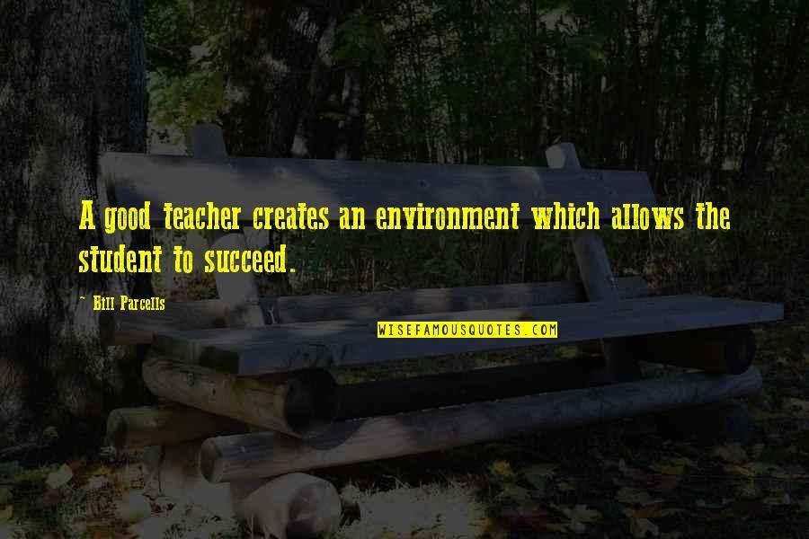 A Good Teacher Quotes By Bill Parcells: A good teacher creates an environment which allows