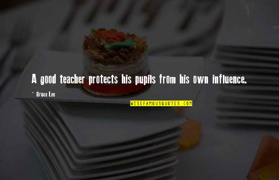 A Good Teacher Quotes By Bruce Lee: A good teacher protects his pupils from his