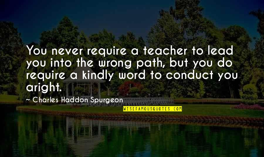 A Good Teacher Quotes By Charles Haddon Spurgeon: You never require a teacher to lead you