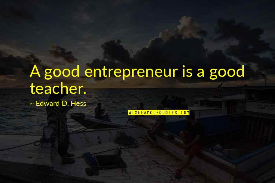 A Good Teacher Quotes By Edward D. Hess: A good entrepreneur is a good teacher.