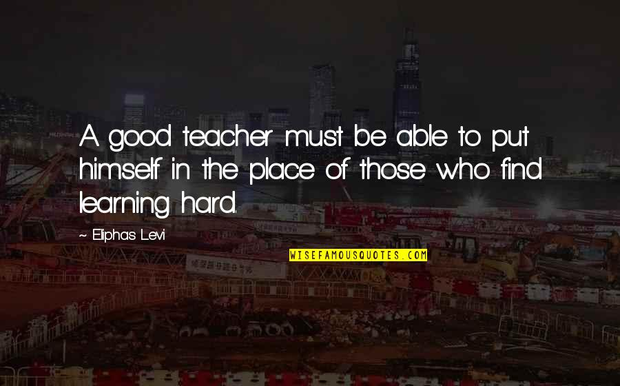 A Good Teacher Quotes By Eliphas Levi: A good teacher must be able to put