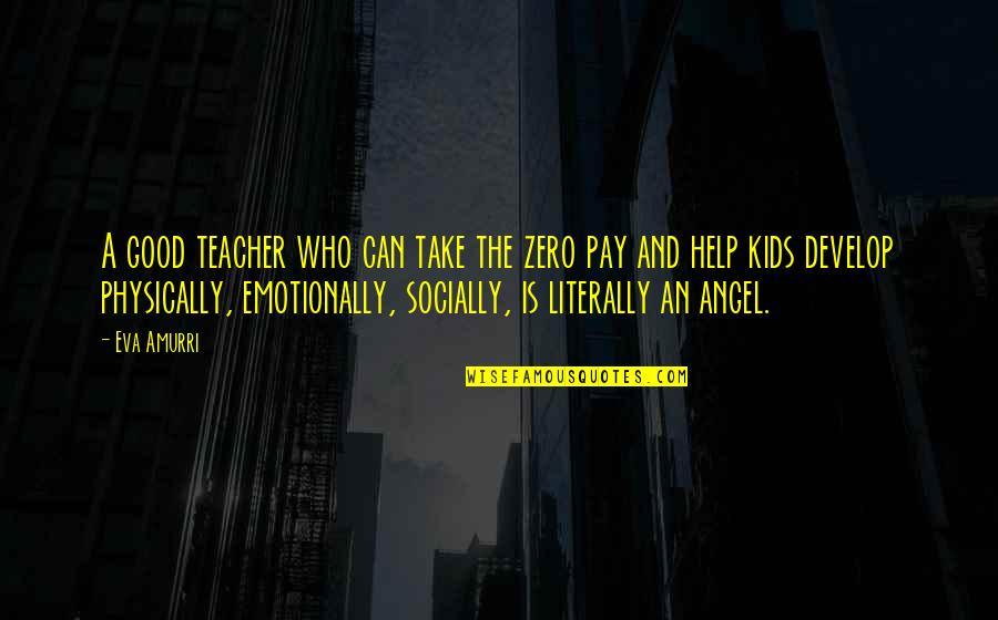 A Good Teacher Quotes By Eva Amurri: A good teacher who can take the zero